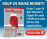 HELP US RAISE MONEY! Order 1 year of Bird Watcher's Digest for only $19.99 and raise $10 for this organization. Buy now />>